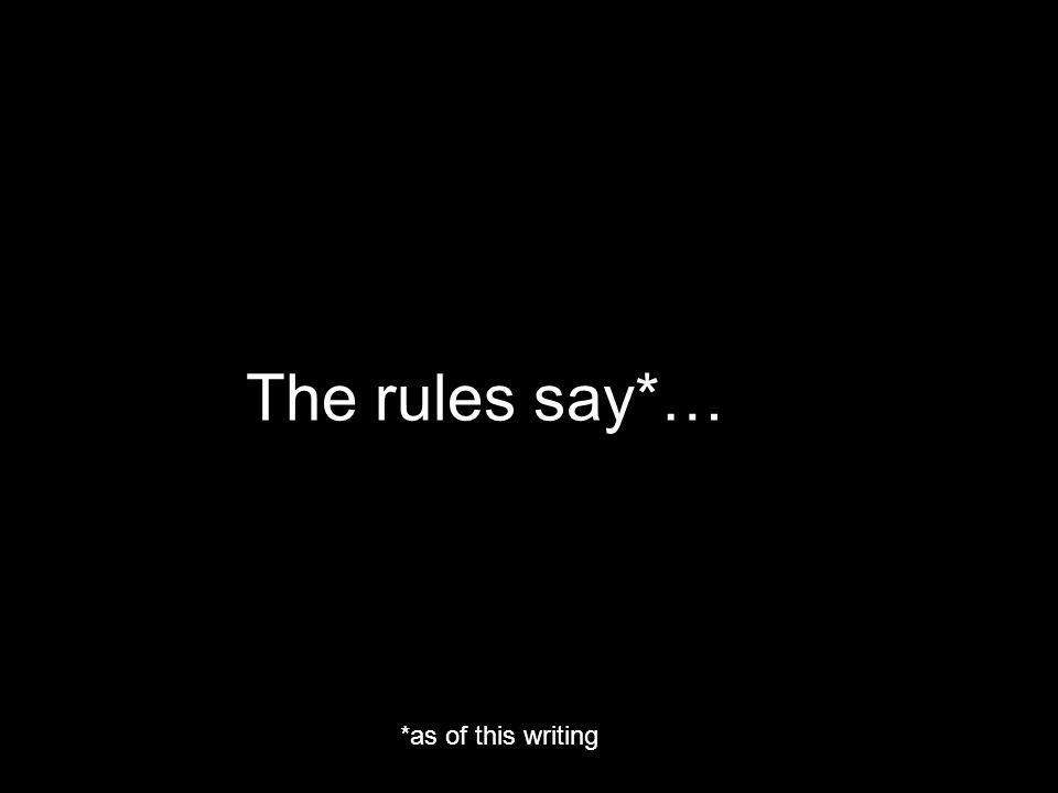 The rules say*… *as of this writing
