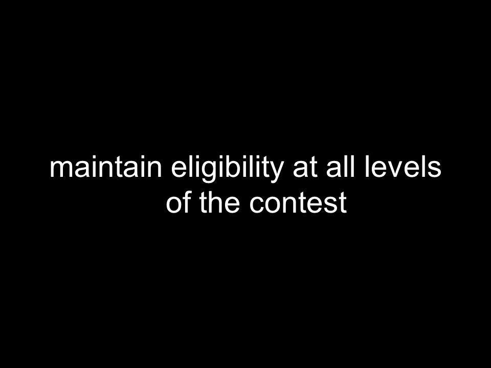 maintain eligibility at all levels of the contest