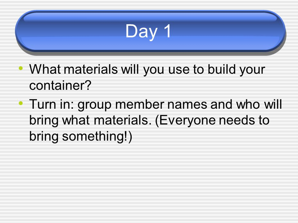 Day 1 What materials will you use to build your container