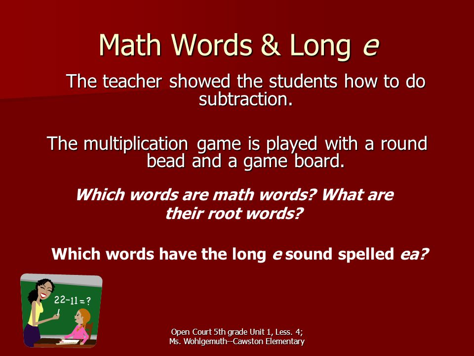 Math Words & Long e The teacher showed the students how to do subtraction. The multiplication game is played with a round bead and a game board.