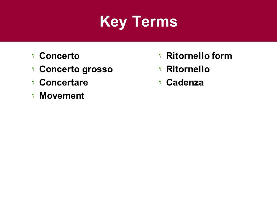 Key Terms Concerto Concerto grosso Concertare Movement Ritornello form