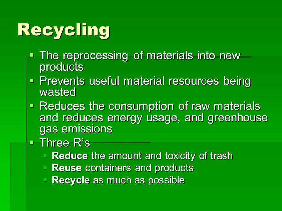 Recycling The reprocessing of materials into new products
