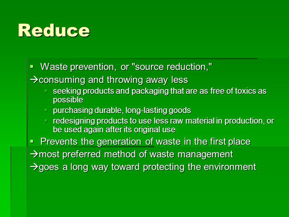 Reduce Waste prevention, or source reduction,