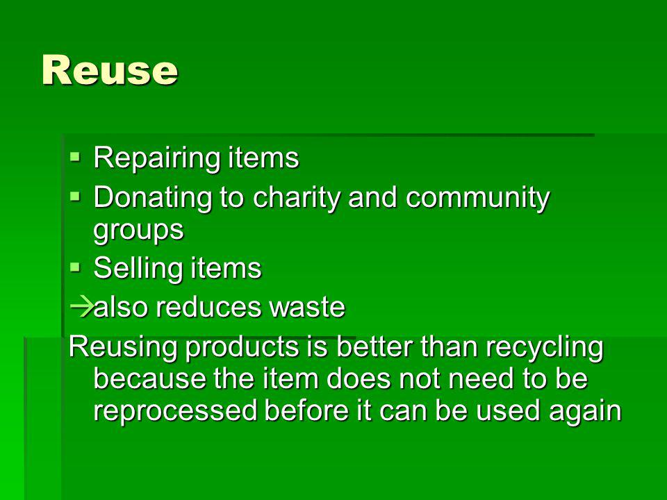 Reuse Repairing items Donating to charity and community groups