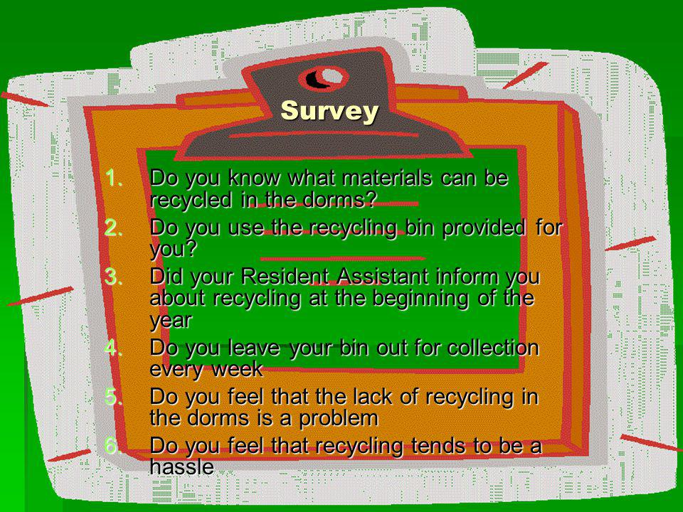 Survey Do you know what materials can be recycled in the dorms
