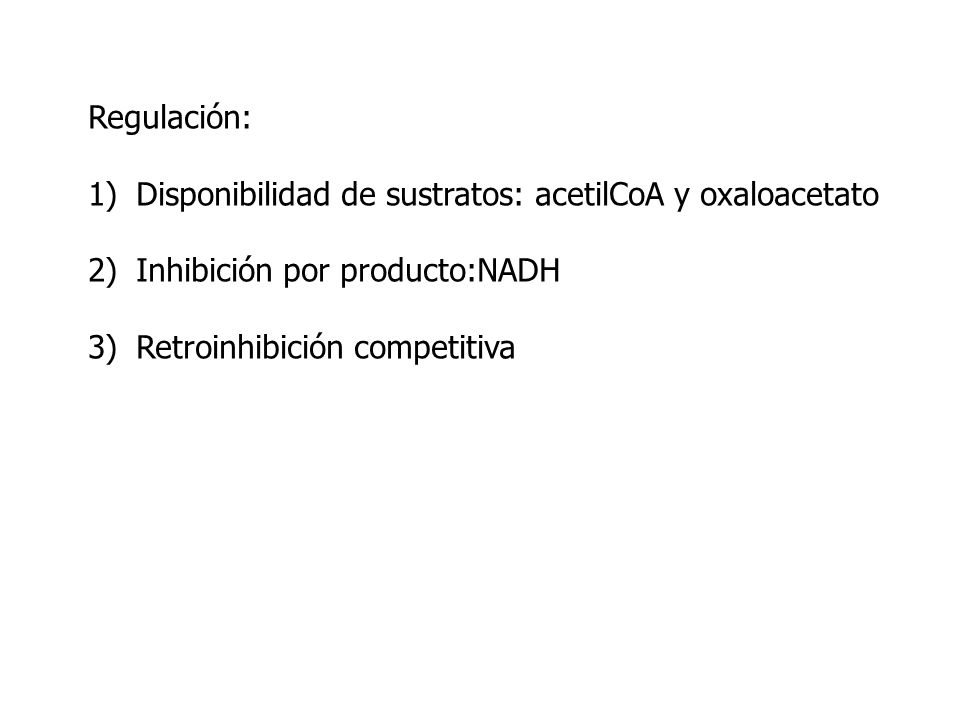 Regulación: Disponibilidad de sustratos: acetilCoA y oxaloacetato.