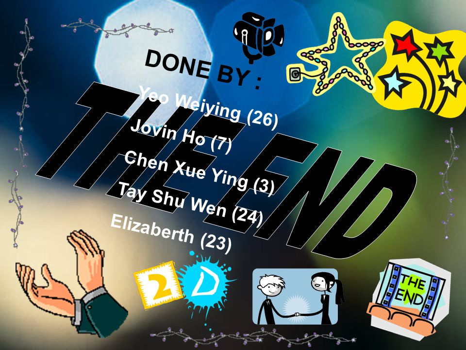 THE END DONE BY : Yeo Weiying (26) Jovin Ho (7) Chen Xue Ying (3)