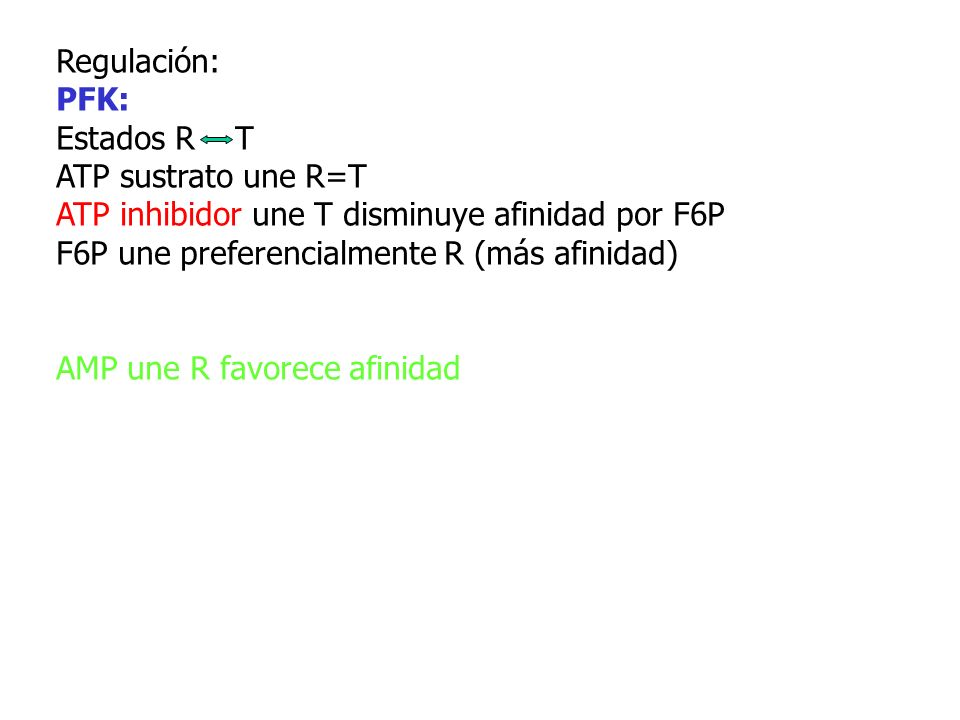 Regulación:PFK: Estados R T. ATP sustrato une R=T. ATP inhibidor une T disminuye afinidad por F6P.