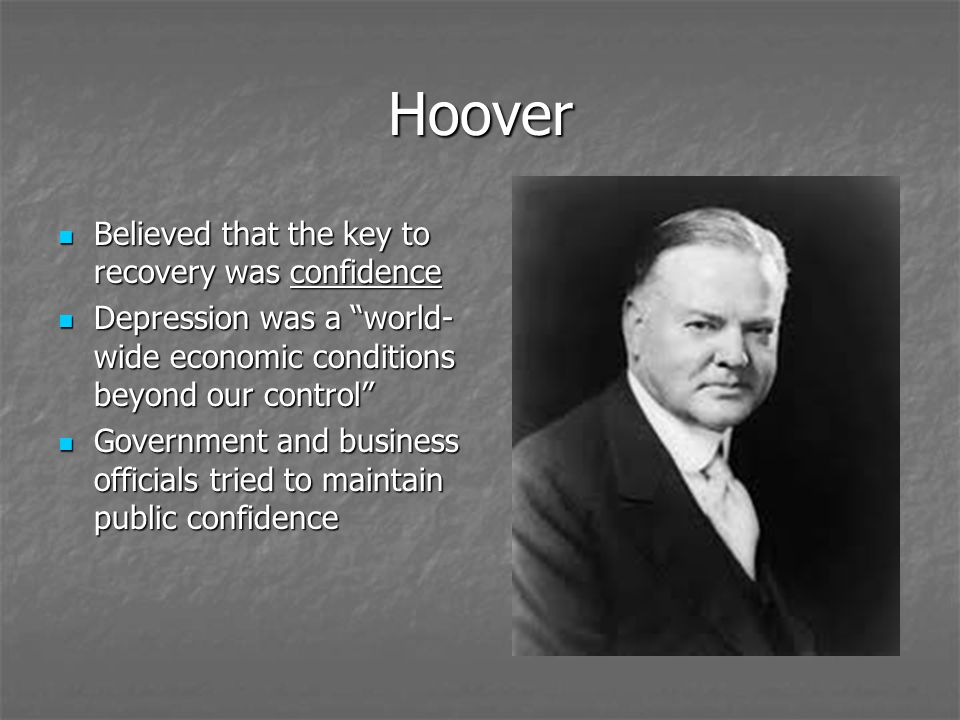 Hoover Believed that the key to recovery was confidence