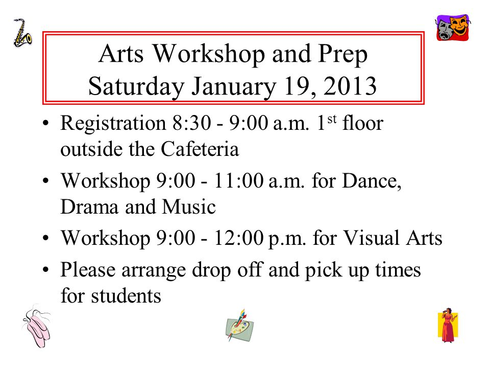 Arts Workshop and Prep Saturday January 19, 2013