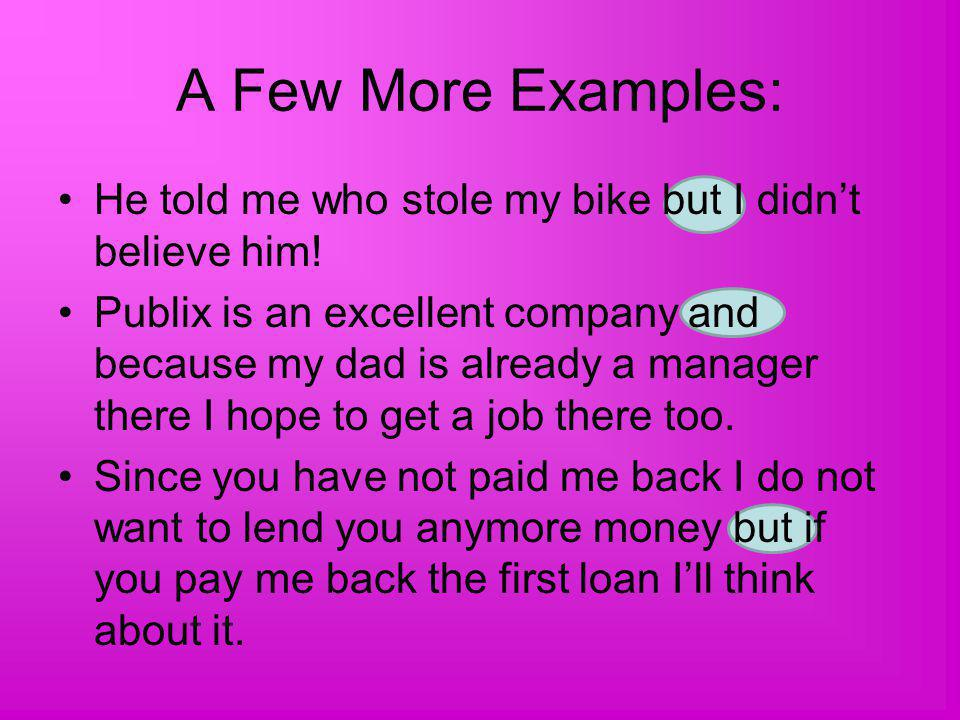 A Few More Examples: He told me who stole my bike but I didn't believe him!