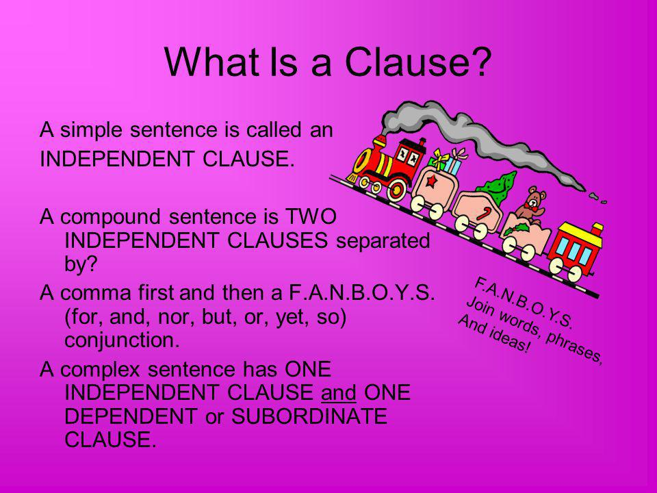 What Is a Clause A simple sentence is called an INDEPENDENT CLAUSE.