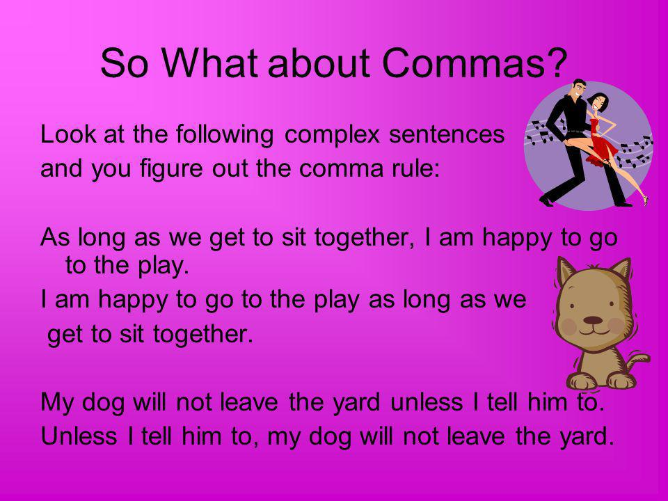 So What about Commas Look at the following complex sentences