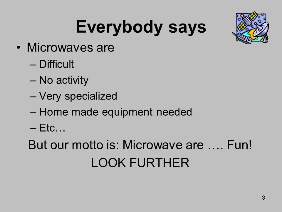 But our motto is: Microwave are …. Fun!