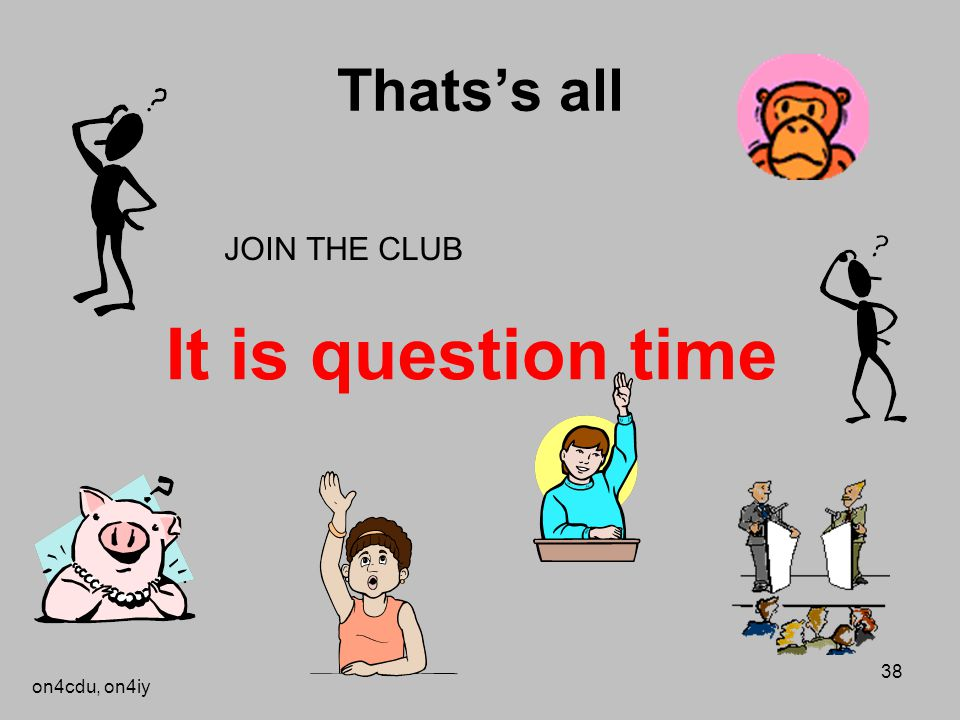 Thats's all JOIN THE CLUB It is question time on4cdu, on4iy