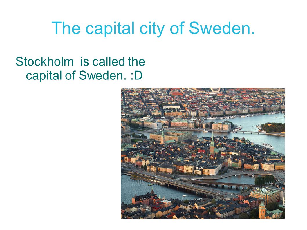 The capital city of Sweden.