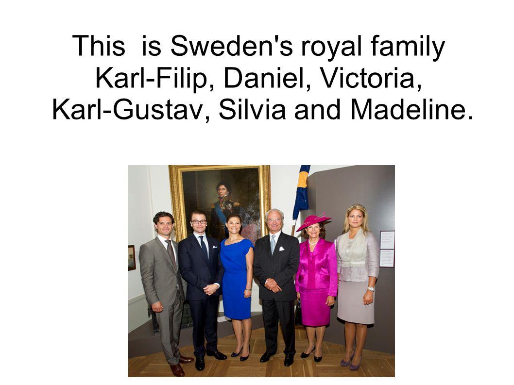 This is Sweden s royal family Karl-Filip, Daniel, Victoria, Karl-Gustav, Silvia and Madeline.