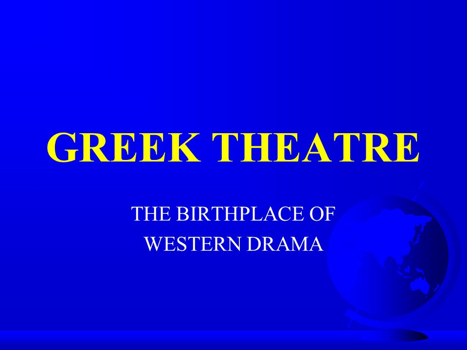 THE BIRTHPLACE OF WESTERN DRAMA