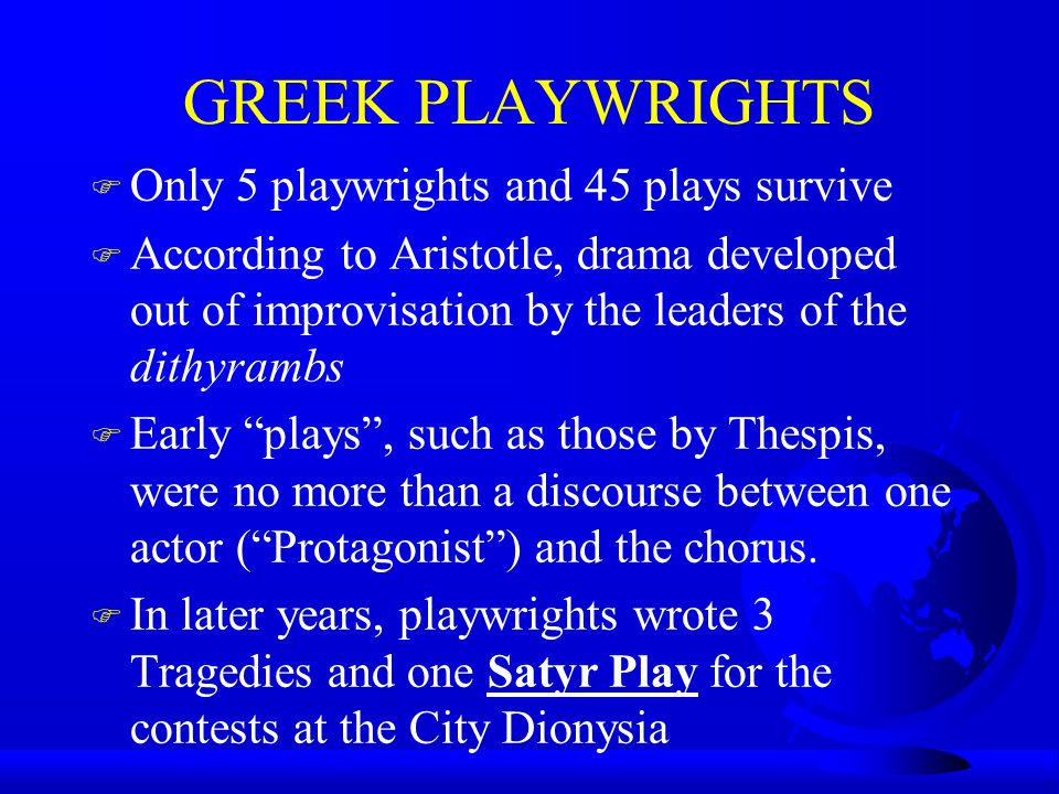 GREEK PLAYWRIGHTS Only 5 playwrights and 45 plays survive