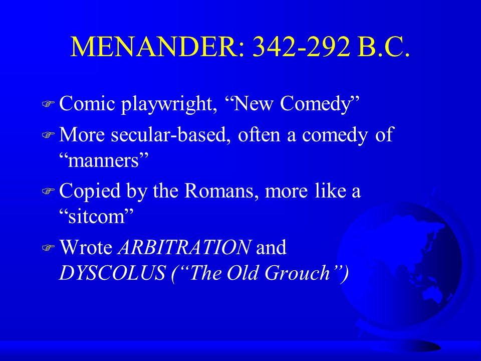 MENANDER: 342-292 B.C. Comic playwright, New Comedy
