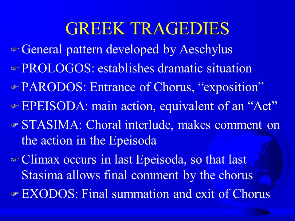 GREEK TRAGEDIES General pattern developed by Aeschylus