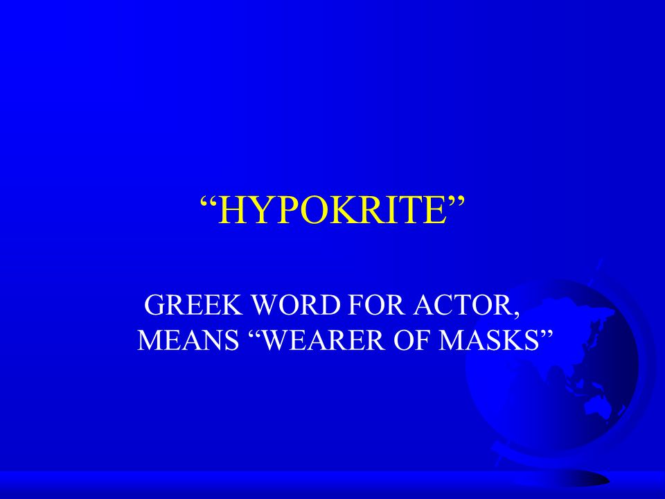 GREEK WORD FOR ACTOR, MEANS WEARER OF MASKS