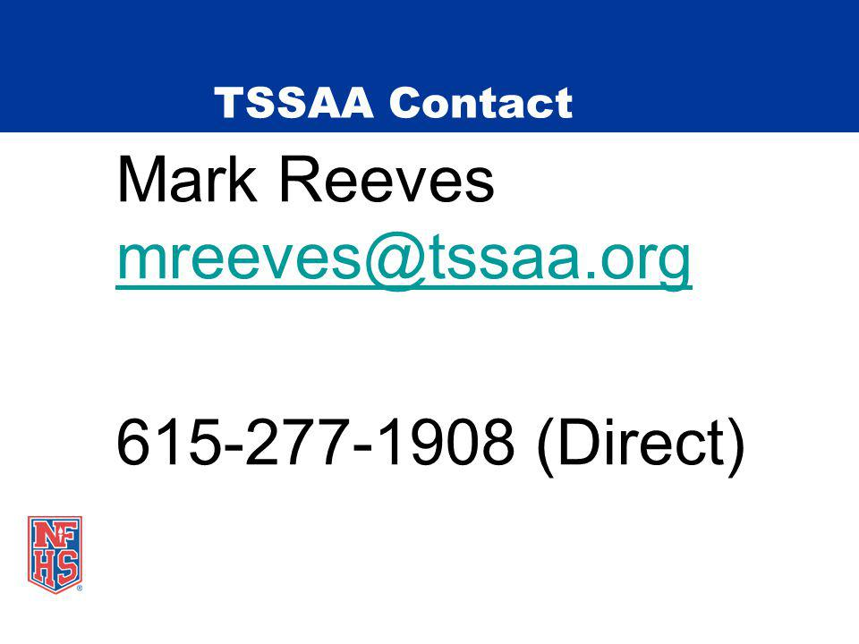 Mark Reeves mreeves@tssaa.org 615-277-1908 (Direct)
