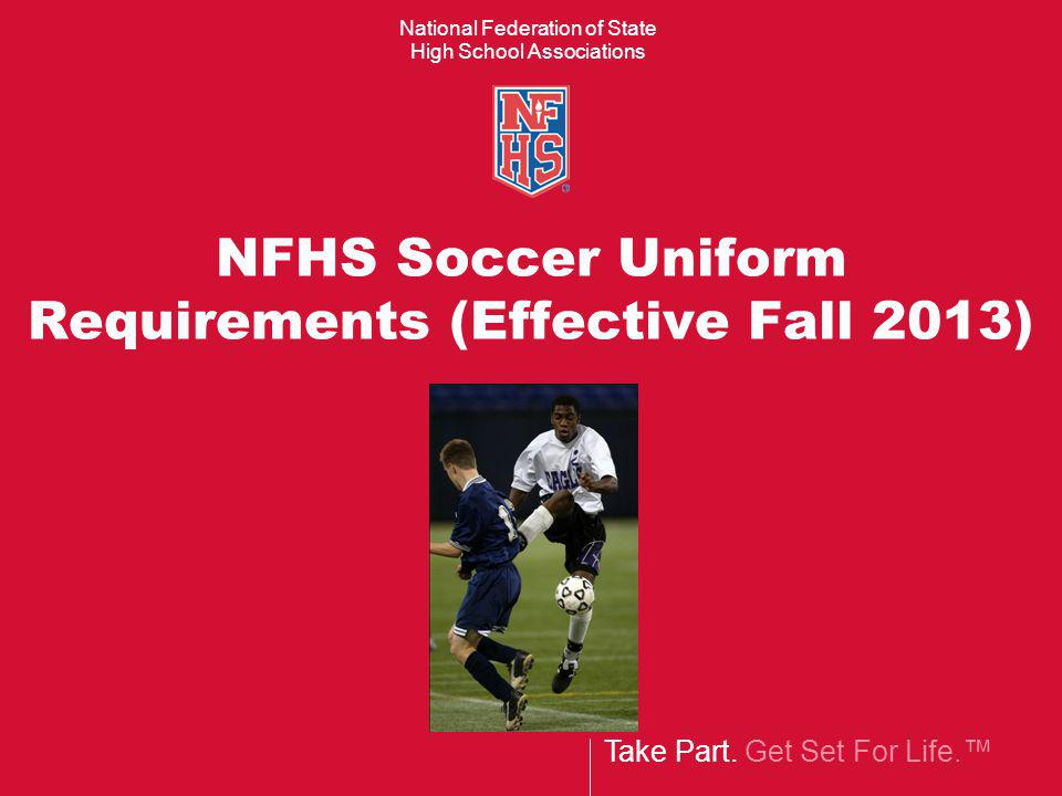 NFHS Soccer Uniform Requirements (Effective Fall 2013)