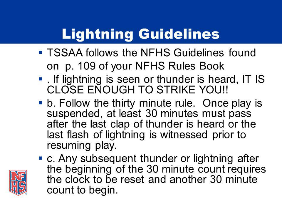 Lightning Guidelines TSSAA follows the NFHS Guidelines found on p. 109 of your NFHS Rules Book.