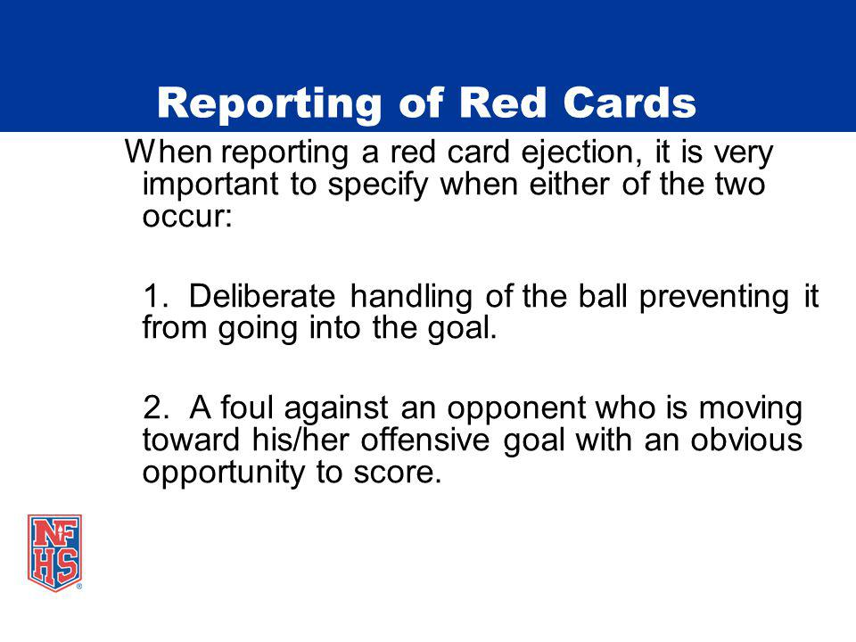 Reporting of Red Cards When reporting a red card ejection, it is very important to specify when either of the two occur: