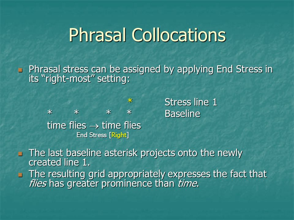 Phrasal Collocations Phrasal stress can be assigned by applying End Stress in its right-most setting: