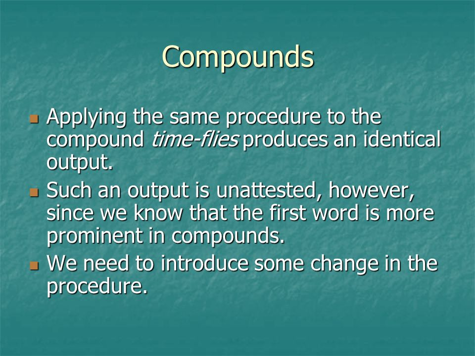 Compounds Applying the same procedure to the compound time-flies produces an identical output.