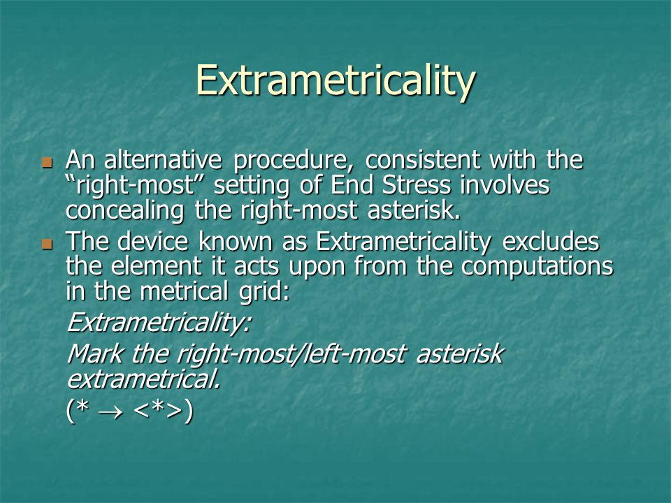 Extrametricality An alternative procedure, consistent with the right-most setting of End Stress involves concealing the right-most asterisk.