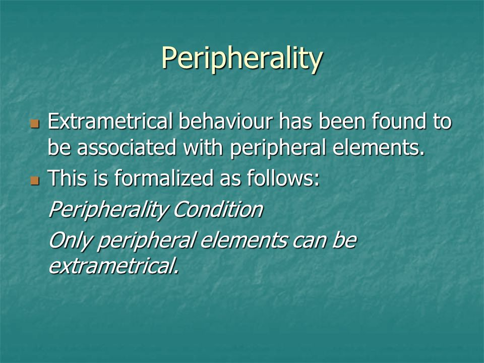 Peripherality Extrametrical behaviour has been found to be associated with peripheral elements. This is formalized as follows: