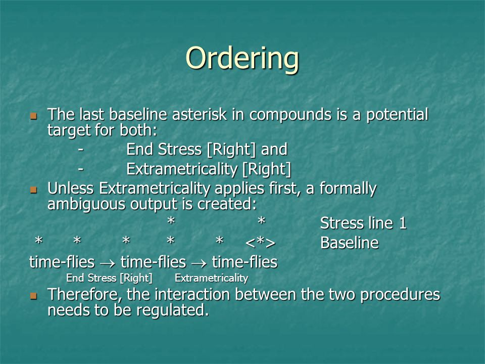 Ordering The last baseline asterisk in compounds is a potential target for both: - End Stress [Right] and.