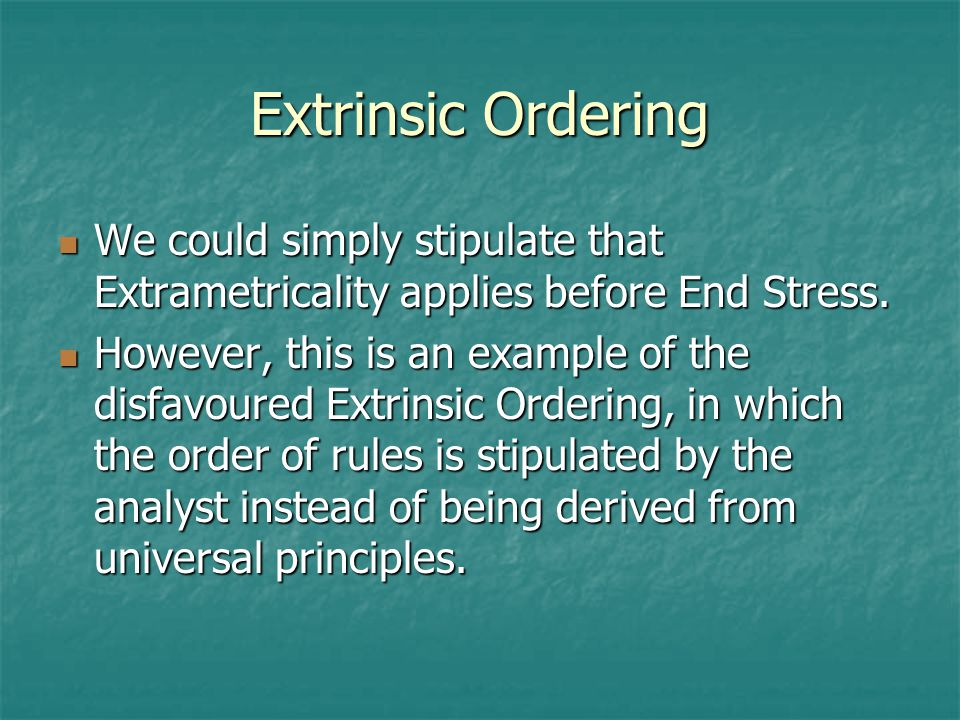Extrinsic Ordering We could simply stipulate that Extrametricality applies before End Stress.