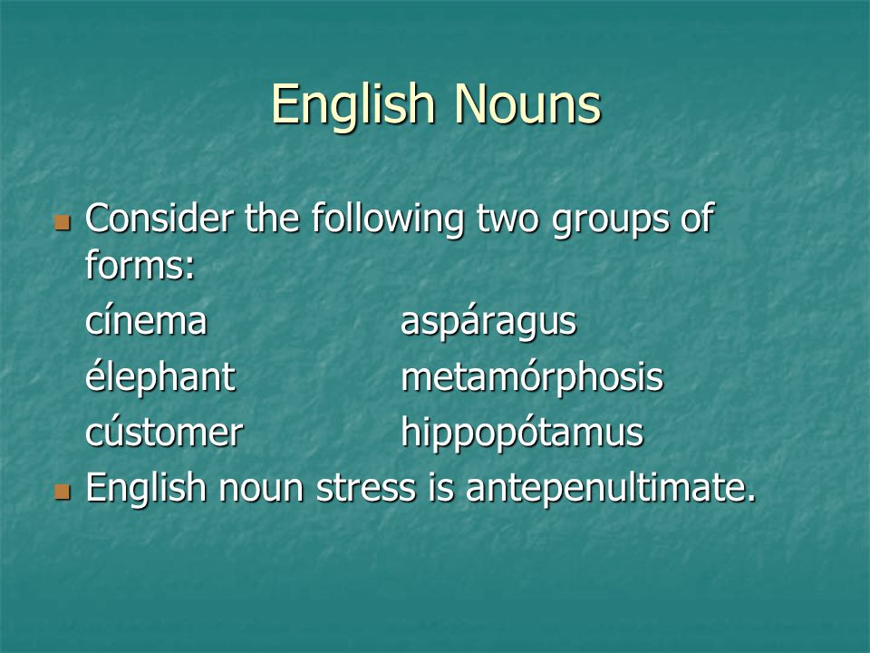 English Nouns Consider the following two groups of forms: