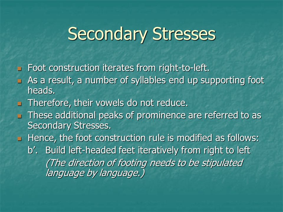 Secondary Stresses Foot construction iterates from right-to-left.