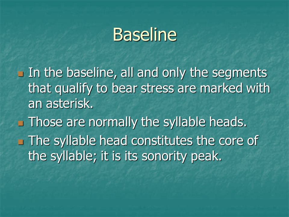 Baseline In the baseline, all and only the segments that qualify to bear stress are marked with an asterisk.