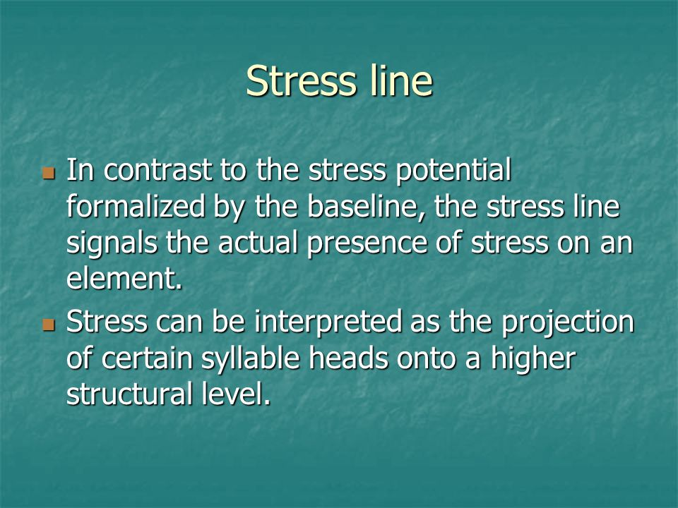 Stress line In contrast to the stress potential formalized by the baseline, the stress line signals the actual presence of stress on an element.