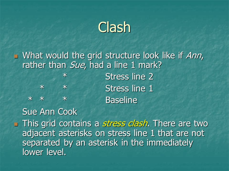 Clash What would the grid structure look like if Ann, rather than Sue, had a line 1 mark * Stress line 2.