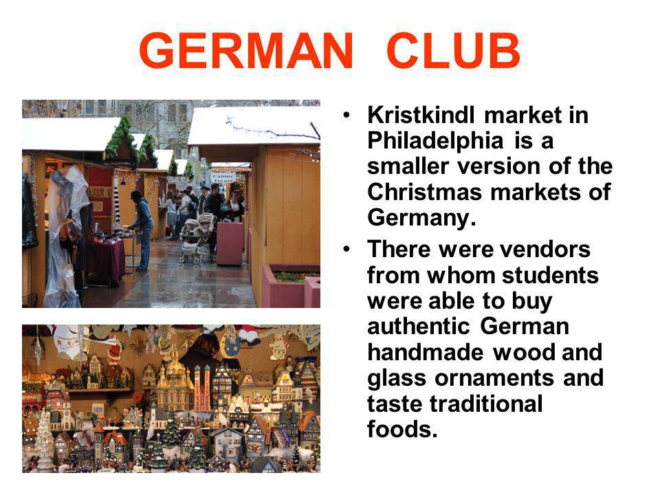 GERMAN CLUB Kristkindl market in Philadelphia is a smaller version of the Christmas markets of Germany.