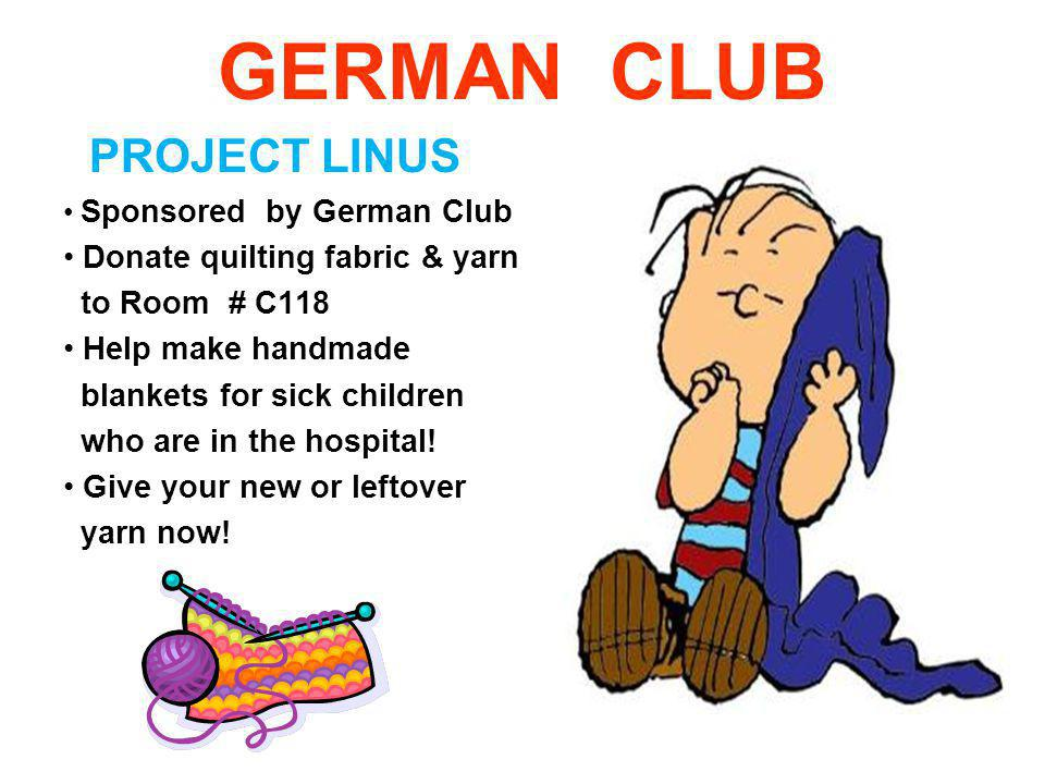 GERMAN CLUB PROJECT LINUS Donate quilting fabric & yarn to Room # C118