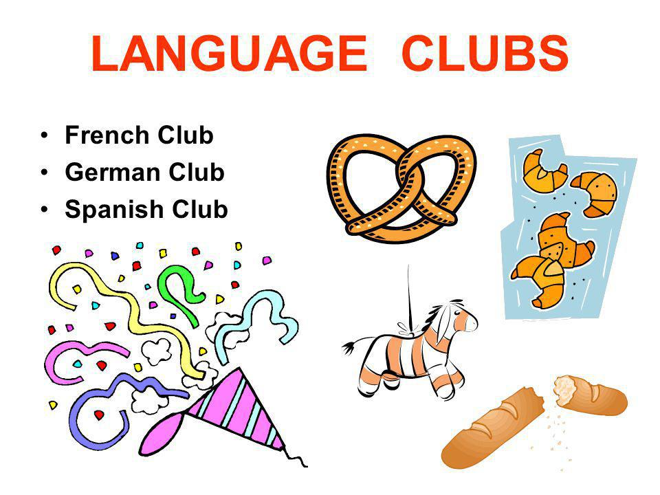 LANGUAGE CLUBS French Club German Club Spanish Club