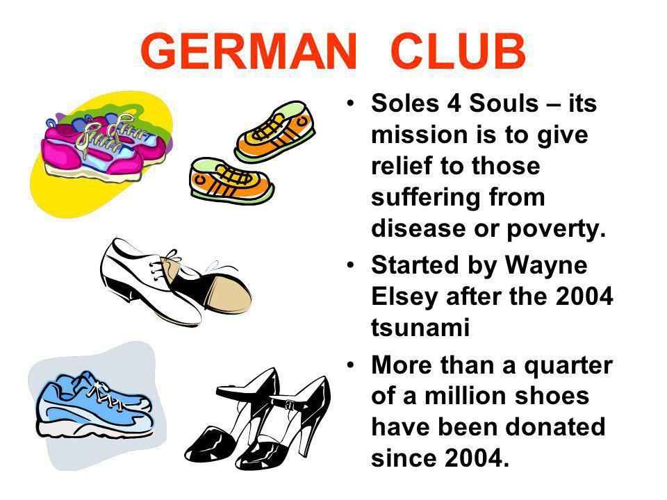 GERMAN CLUB Soles 4 Souls – its mission is to give relief to those suffering from disease or poverty.