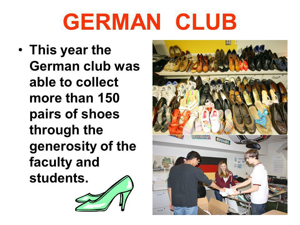 GERMAN CLUB This year the German club was able to collect more than 150 pairs of shoes through the generosity of the faculty and students.