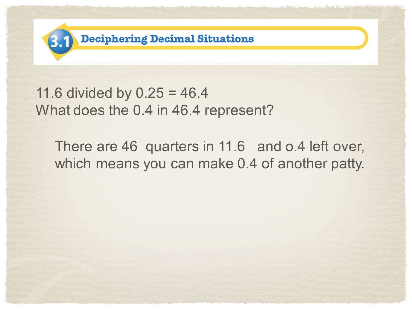 11.6 divided by 0.25 = 46.4 What does the 0.4 in 46.4 represent