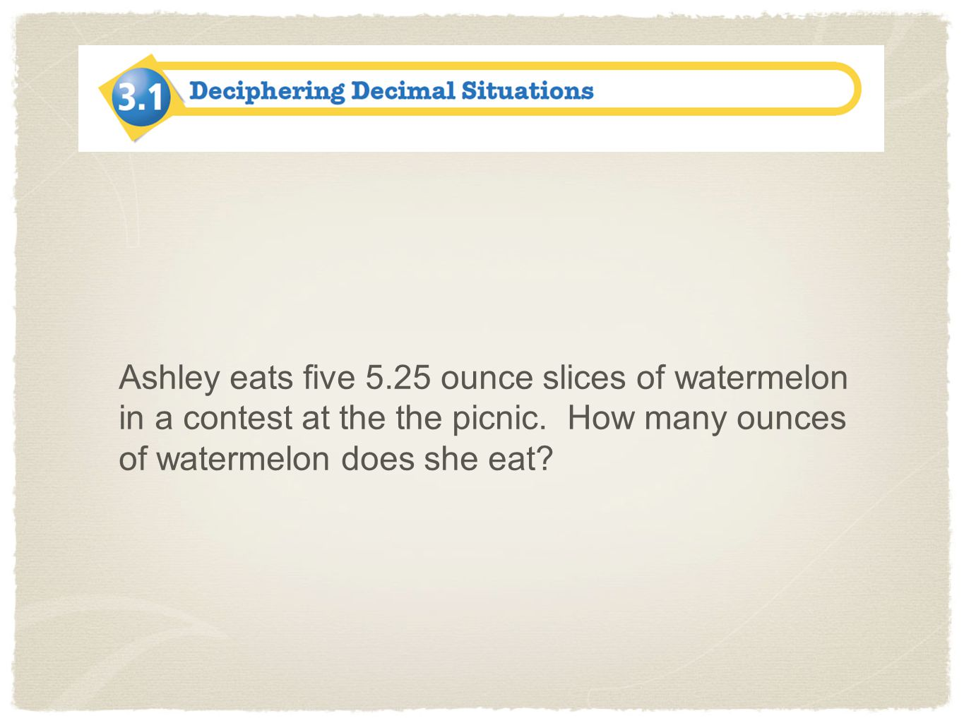 Ashley eats five 5.25 ounce slices of watermelon in a contest at the the picnic.