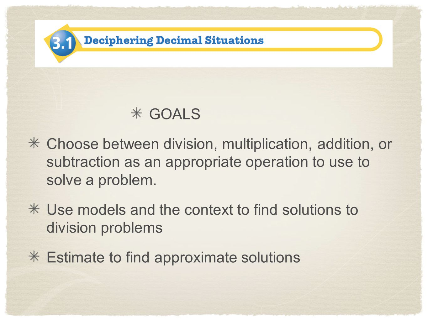 GOALS Choose between division, multiplication, addition, or subtraction as an appropriate operation to use to solve a problem.