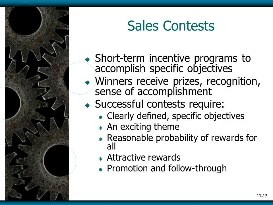 Sales Contests Short-term incentive programs to accomplish specific objectives. Winners receive prizes, recognition, sense of accomplishment.